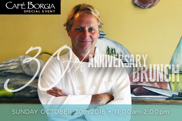 Cafe Borgia 30th Anniversary Brunch: Sonday October 30th 11:00am-2:00pm