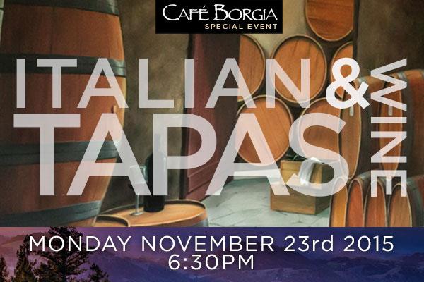 Cafe Borgia Italian Tapas & Wine: Monday November 23rd 6:30pm